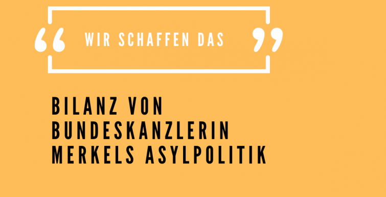 Wir schaffen das. Bilanz von Bundeskanzlerin Merkels Asylpolitik.